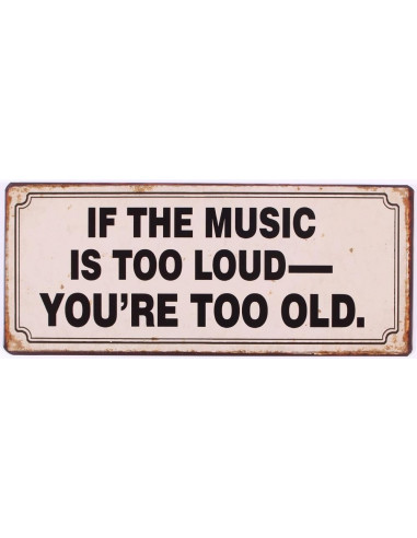 If the music is too loud,you're too old