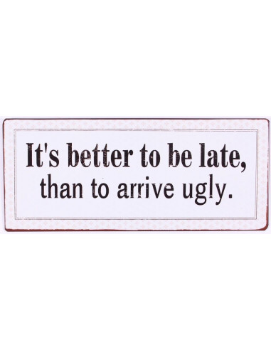 It's better to be late, than to...